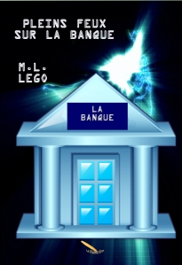 Pleins feux sur la banque, sixième roman de M.L. Lego