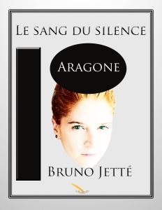 Le sang du silence 2: Aragone, de Bruno Jetté