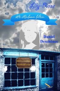 LilyRose: Le ruban bleu, premier roman de Daniel Déchênes
