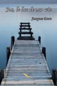 Jos, le lac de ma vie, premier roman de Jacques Dore.